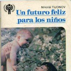 Libros de segunda mano: LIBRO - UN FUTURO FELIZ PARA LOS NIÑOS - NIKOLAI TIJONOV - 1979. Lote 161083682