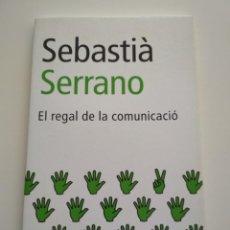 Libros de segunda mano: SEBASTIÀ SERRANO - EL REGAL DE LA COMUNICACIÓ. Lote 163594942