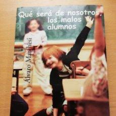 Libros de segunda mano: QUÉ SERÁ DE NOSOTROS, LOS MALOS ALUMNOS (ÁLVARO MARCHESI) ALIANZA. Lote 163996082