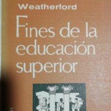 Libros de segunda mano: FINES DE LA EDUCACIÓN SUPERIOR-WEATERFORD. 1963. Lote 167020628
