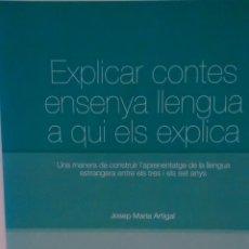 Libros de segunda mano: EXPLICAR CONTES ENSENYA LLENGUA A QUI ELS EXPLICA DE JOSEP MARIA ARTIGAL (ARTIGAL EDITOR). Lote 167750568
