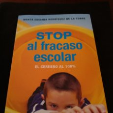 Libros de segunda mano: STOP AL FRACASO ESCOLAR. EL CEREBRO AL 100%. MARTA EUGENIA RODRÍGUEZ DE LA TORRE. Lote 168072218