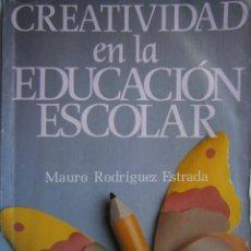 Libros de segunda mano: CREATIVIDAD EN LA EDUCACION ESCOLAR MAURO RODRIGUEZ ESTRADA TRILLAS 1 EDICION 1991. Lote 168224392