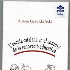 Libros de segunda mano: L'ESCOLA CATALANA EN EL CONTEXT DE LA RENOVACIÓ EDUCATIVA / ANTONI GAVALDÀ / FUNDACIÓ RECASENS REUS. Lote 168258304