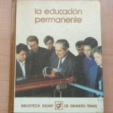 Libros de segunda mano: LLA 27 LA EDUCACIÓN PERMANENTE - BIBLIOTECA SALVAT DE GRANDES TEMAS - Nº 72. Lote 168484224