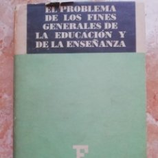 Libros de segunda mano: EL PROBLEMA DE LOS FINES GENERALES DE LA EDUCACIÓN Y DE LA ENSEÑANZA. Lote 168754496