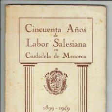 Libros de segunda mano: CINCUENTA AÑOS DE LABOR SALESIANA EN CIUDADELA DE MENORCA 1899-1949. AÑO 1949. (MENORCA.15.7). Lote 169364300