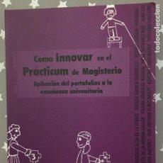 Libros de segunda mano: COMO INNOVAR EN EL PRACTICUM DE MAGISTERIO, VARIOS AUTORES. Lote 169699244