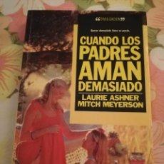 Libros de segunda mano: CUANDO LOS PADRES AMAN DEMASIADO (LAURIE ASHNER / MITCH MEYERSON) EDICIONES B. Lote 169895508