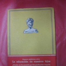 Libros de segunda mano: LA EDUCACION DE NUESTROS HIJOS. R. RETEVER. EDITORIAL LUCERO. MARIA M. BORRAT - EDITORA. 1944.. Lote 170070516