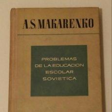 Libros de segunda mano: PROBLEMAS DE LA EDUCACIÓN ESCOLAR SOVIÉTICA / MAKARENKO, A. S.. Lote 170859885