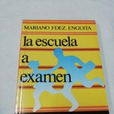 Libros de segunda mano: MARIANO FERNANDEZ ENGUITA - LA ESCUELA A EXAMEN - EUDEMA 1990. Lote 171725375