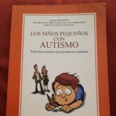Livres d'occasion: LOS NIÑOS PEQUEÑOS CON AUTISMO. SOLUCIONES PRÁCTICAS PARA PROBLEMAS COTIDIANOS (VV. AA.). Lote 171979200