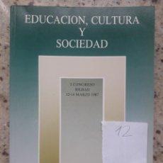 Libros de segunda mano: EDUCACION, CULTURA Y SOCIEDAD. I CONGRESO, MARZO, 1987. BILBAO. ORGANIZADO POR GOBIERNO VASCO. Lote 172074258