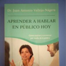 Livres d'occasion: APRENDER A HABLAR EN PUBLICO HOY DR JUAN ANTONIO VALLEJO NAJERA EDITORIAL PLANETA 1ª EDICION 2006. Lote 172407724