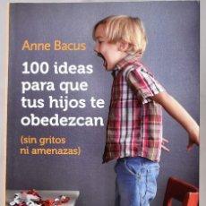 Libros de segunda mano: 100 IDEAS PARA QUE TUS HIJOS TE OBEDEZCAN (SIN GRITOS NI AMENAZAS), ANNE BACUS . Lote 172779312