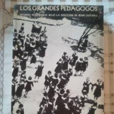 Libros de segunda mano: LOS GRANDES PEDAGOGOS. ESTUDIOS REALIZADOS BAJO LA DIRECCIÓN DE JEAN CHÂTEAU - IMPRESO EN MÉXICO. Lote 173122755