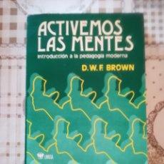 Libros de segunda mano: ACTIVEMOS LAS MENTES. INTRODUCCIÓN A LA PEDAGOGÍA MODERNA - D.W.F. BROWN. Lote 173144875