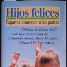 Libros de segunda mano: HIJOS FELICES. EXPERTOS ACONSEJAN A LOS PADRES. - SHIFF, EILEEN.. Lote 173690835
