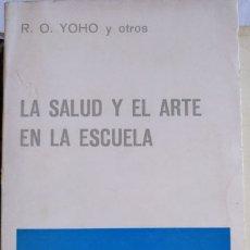 Libros de segunda mano: LA SALUD Y EL ARTE EN LA ESCUELA. - YOHO, R.O. Y OTROS.. Lote 173751764