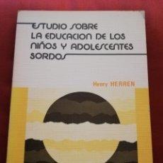 Libros de segunda mano: ESTUDIO SOBRE LA EDUCACIÓN DE LOS NIÑOS Y ADOLESCENTES SORDOS (HENRY HERREN). Lote 174078645
