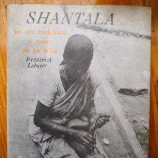 Libros de segunda mano: SHANTALA - ARTE MASAJE -NIÑOS BEBÉS-MATERNIDAD- MADRES-NEONATOS-PUERICULTURA-PSICOLOGÍA - PEDAGOGÍA. Lote 174231427