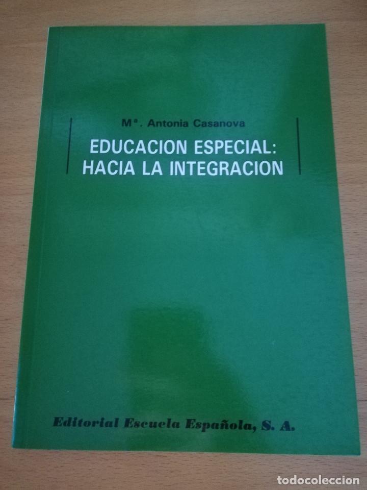 EDUCACIÓN ESPECIAL: HACIA LA INTEGRACIÓN (Mª ANTONIA CASANOVA) EDITORIAL ESCUELA ESPAÑOLA (Libros de Segunda Mano - Ciencias, Manuales y Oficios - Pedagogía)