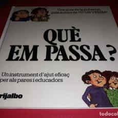 Libros de segunda mano: QUÈ EM PASSA? UN INSTRUMENT D´AJUT EFICAÇ PER ALS PARES I EDUCADORS . GRIJALBO 1985. Lote 175850967