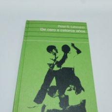 Libros de segunda mano: DE CERO A CATORCE AÑOS.- PETER G. LEHMANN. Lote 176026583