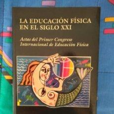 Libros de segunda mano: LIBRO LA EDUCACIÓN FÍSICA EN EL SIGLO XXI ACTAS DEL 1ER. CONGRESO INTERNACIONAL DE EDUCACIÓN FÍSICA. Lote 176230467