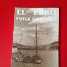 Libros de segunda mano: EL EBRO. NAVEGACION Y PESCA. EXPOSICION EN MONASTERIO DE RUEDA. AÑO 1992. Lote 176632348