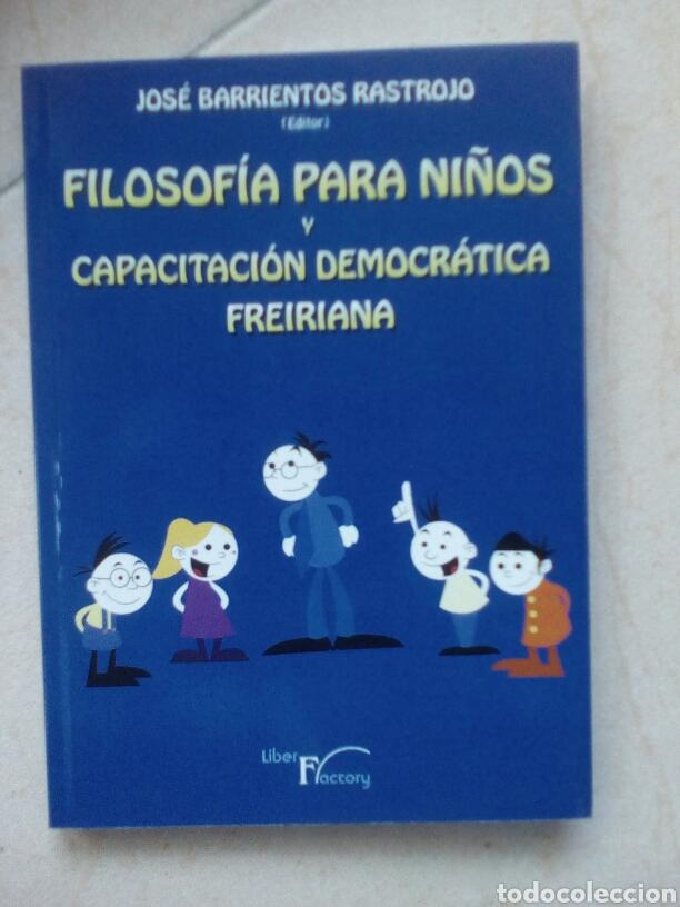 FILOSOFÍA PARA NIÑOS Y CAPACITACIÓN DEMOCRÁTICA FREIRIANA. JOSÉ BARRIENTOS RASTROJO (Libros de Segunda Mano - Ciencias, Manuales y Oficios - Pedagogía)