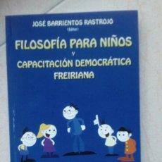 Libros de segunda mano: FILOSOFÍA PARA NIÑOS Y CAPACITACIÓN DEMOCRÁTICA FREIRIANA. JOSÉ BARRIENTOS RASTROJO. Lote 178641618