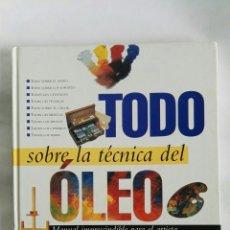 Libros de segunda mano: TODO SOBRE LA TÉCNICA DEL ÓLEO MANUAL IMPRESCINDIBLE. Lote 178945317