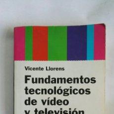 Libros de segunda mano: FUNDAMENTOS TECNOLÓGICOS DE VIDEO Y TELEVISIÓN. Lote 178955707