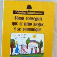 Libros de segunda mano: CÓMO CONSEGUIR QUE EL NIÑO JUEGUE Y SE COMUNIQUE - 1983 - VER INDICE. Lote 178962605