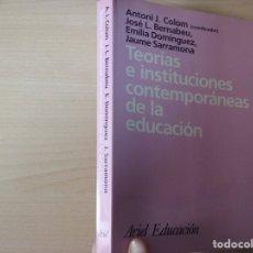 Libros de segunda mano: TEORIAS E INSTITUCIONES CONTEMPORANEAS - ANTONI J. COLOM - JOSÉ L. BERNABEU - EMILIA DOMÍNGEZ. Lote 179079703