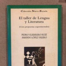 Libros de segunda mano: EL TALLER DE LENGUA Y LITERATURA (CIEN PROPUESTAS EXPERIMENTALES). PEDRO GUERRERO RUIZ Y AMANDO LÓPE. Lote 180010237