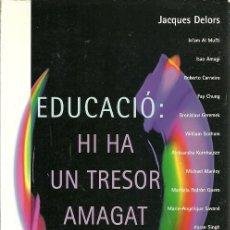 Libros de segunda mano: EDUCACIO HI HA UN TRESOR AMAGAT A DINS JACQUES DELORS. Lote 180138031