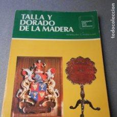 Libros de segunda mano: TALLA Y DORADO DE LA MADERA. Lote 180191560