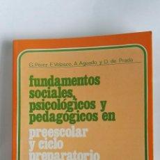 Libros de segunda mano: FUNDAMENTOS SOCIALES, PSICOLÓGICOS Y PEDAGÓGICOS EN PREESCOLAR Y CICLO PREPARATORIO. Lote 180286525