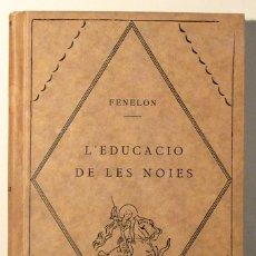 Libros de segunda mano: FENELON - L'EDUCACIÓ DE LES NOIES - BARCELONA 1927. Lote 182157698