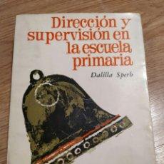 Libros de segunda mano: DIRECCION Y SUPERVISION EN LA ESCUELA PRIMARIA DALILLA SPERB. EDITORIAL KAPELUSZ BUENOS AIRES 1965. Lote 182735078