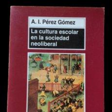 Libros de segunda mano: LA CULTURA ESCOLAR EN LA SOCIEDAD NEOLIBERAL - ÁNGEL I. PÉREZ GÓMEZ - 1998. Lote 182799232