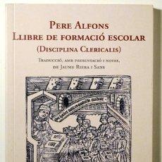 Libros de segunda mano: ALFONS, PERE - LLIBRE DE FORMACIÓ ESCOLAR (DISCIPLINA CLERICALIS) - BARCELONA 2017. Lote 183165651