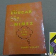 Libros de segunda mano: VALLET, MAITE: CÓMO EDUCAR A MI HIJO DURANTE SU NIÑEZ (DE 6 A 12 AÑOS). Lote 183169100