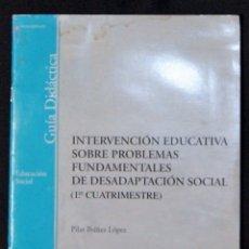 Libros de segunda mano: INTERVENCIÓN EDUCATIVA SOBRE PROBLEMAS FUNDAMENTALES DE DESADAPTACIÓN SOCIAL. Lote 183178892