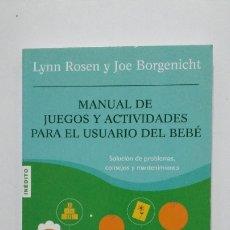 Libros de segunda mano: MANUAL DE JUEGOS Y ACTIVIDADES PARA EL USUARIO DEL BEBÉ. LYNN ROSEN Y JOE BORGENICHT. TDK425. Lote 183275271