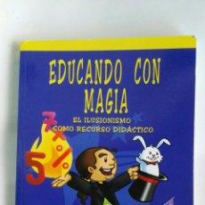 Libros de segunda mano: EDUCANDO CON MAGIA EL ILUSIONISMO COMO RECURSO DIDÁCTICO. Lote 183527950