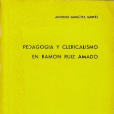 Libros de segunda mano: PEDAGOGÍA Y CLERICALISMO EN RAMÓN RUIS AMADO (A. SANGÜESA 1973) SIN USAR. Lote 183668005